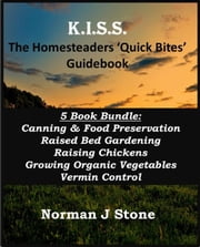 Modern Homesteading – Self Sufficiency: 5 Books Bundle Beginners Guide To Canning & Food Preservation; Raised Bed Gardening; Raising Chickens; Growing Organic Vegetables; Vermin Control: ebook by Norman J Stone
