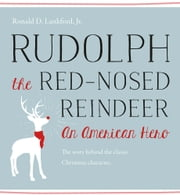 Rudolph the Red-Nosed Reindeer - An American Hero ebook by Ronald D. Lankford Jr.