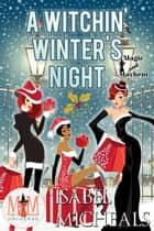 A Witchin' Winter's Night: Magic and Mayhem Universe - Magick and Chaos, #6 ebook by Isabel Micheals
