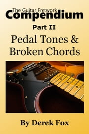 The Guitar Fretwork Compendium Part II: Pedal Tones and Broken Chords ebook by Derek Fox