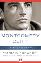 Montgomery Clift: A Biography ebook by Patricia Bosworth