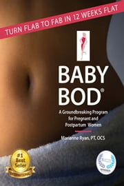 Baby Bod - Turn Flab to Fab in 12 Weeks Flat ebook by Marianne Ryan