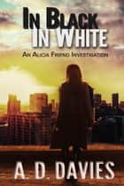 In Black In White - An Alicia Friend Investigation ebook by A. D. Davies