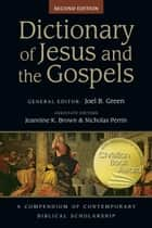 Dictionary of Jesus and the Gospels ebook by Joel B. Green, Prof. Jeannine K. Brown, Nicholas Perrin