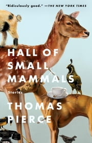 Hall of Small Mammals - Stories ebook by Thomas Pierce