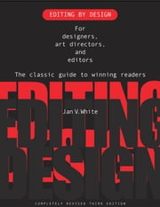 Editing by Design - For Designers, Art Directors, and Editors--the Classic Guide to Winning Readers ebook by Jan White