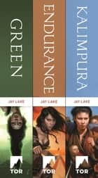 The Green Universe Trilogy - Green, Endurance, Kalimpura ebook by Jay Lake