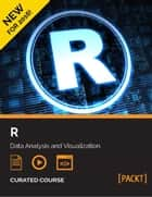 R: Data Analysis and Visualization ebook by Tony Fischetti, Brett Lantz, Jaynal Abedin,...
