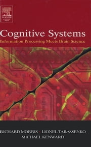 Cognitive Systems - Information Processing Meets Brain Science ebook by Richard G.M. Morris,Lionel Tarassenko,Michael Kenward