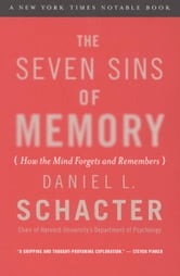 The Seven Sins of Memory - How the Mind Forgets and Remembers ebook by Daniel L. Schacter