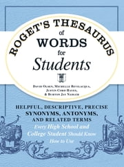 Roget's Thesaurus of Words for Students - Helpful, Descriptive, Precise Synonyms, Antonyms, and Related Terms Every High School and College Student Should Know How to Use ebook by David Olsen,Michelle Bevilacqua