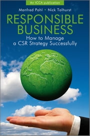 Responsible Business - How to Manage a CSR Strategy Successfully ebook by Nick Tolhurst,Manfred  Pohl