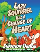 Lazy Squirrel Has A Change Of Heart ebook by Shannon Denise