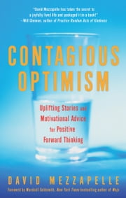Contagious Optimism - Uplifting Stories and Motivational Advice for Positive Forward Thinking ebook by David Mezzapelle,Marshall  Goldsmith