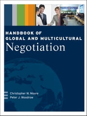 Handbook of Global and Multicultural Negotiation ebook by Christopher W. Moore,Peter J. Woodrow