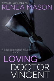 Loving Doctor Vincent - The Good Doctor Trilogy, #3 ebook by Renea Mason