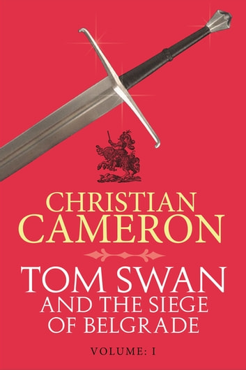 Tom Swan and the Siege of Belgrade: Part One ebook by Christian Cameron