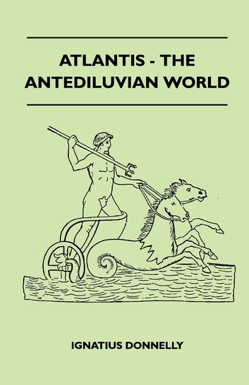 Atlantis - The Antediluvian World ebook by Ignatius Donnelly