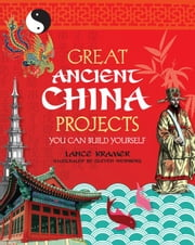 Great Ancient China Projects You Can Build Yourself ebook by Kramer, Lance