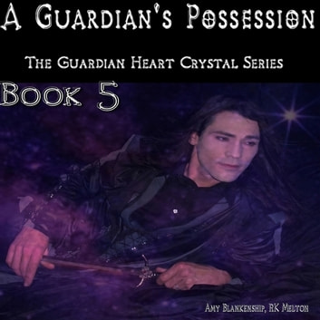 Guardian's Possession, A - The Guardian Heart Crystal Book 5 audiobook by Amy Blankenship