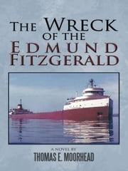 The Wreck of the Edmund Fitzgerald ebook by Thomas E. Moorhead
