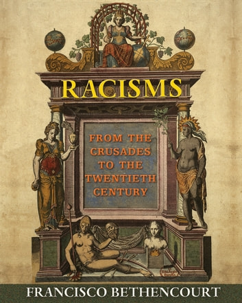 Racisms - From the Crusades to the Twentieth Century ebook by Francisco Bethencourt