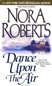 Dance Upon the Air - Three Sisters Island Trilogy ebook by Nora Roberts