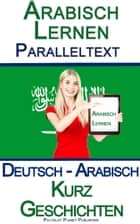 Arabisch Lernen - Paralleltext - Kurz Geschichten (Deutsch - Arabisch) ebook by Polyglot Planet Publishing