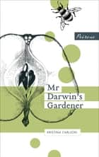 Mr Darwin's Gardener ebook by Kristina Carlson, Emily and Fleur Jeremiah