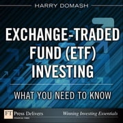 Exchange-Traded Fund (ETF) Investing: What You Need to Know ebook by Domash, Harry