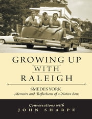 Growing Up With Raleigh: Smedes York Memoirs and Reflections of a Native Son, Conversations With John Sharpe ebook by John Sharpe