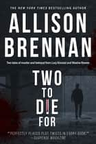 ebook Two to Die For de Allison Brennan