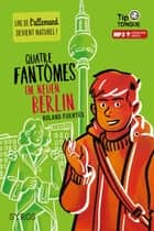 Quatre fantômes im neuen Berlin - collection Tip Tongue - A1 découverte - dès 12 ans ebook by Pierre-Yves Cézard, Roland Fuentès
