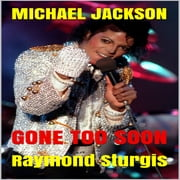 Michael Jackson: Gone Too Soon: A Respected Life in Words audiobook by Raymond Sturgis