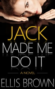 Jack Made Me Do It ebook by Ellis Brown,E.B. Brown