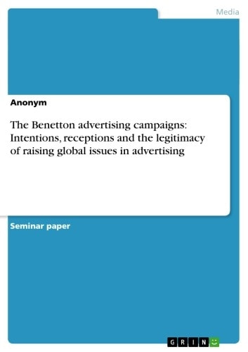The Benetton advertising campaigns: Intentions, receptions and the legitimacy of raising global issues in advertising ebook by Anonymous