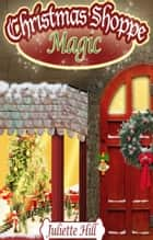 Christmas Shoppe Magic ebook by Juliette Hill