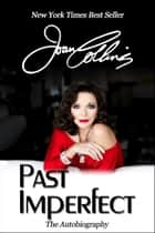 Past Imperfect ebook by Joan Collins
