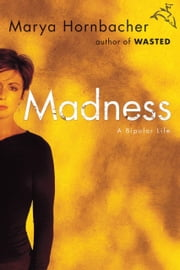 Madness - A Bipolar Life ebook by Kobo.Web.Store.Products.Fields.ContributorFieldViewModel