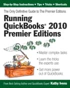 Running QuickBooks 2010 Premier Editions: The Only Definitive Guide to the Premier Editions ebook by Kathy Ivens
