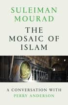 The Mosaic of Islam - A Conversation with Perry Anderson ebook by Suleiman Mourad, Perry Anderson