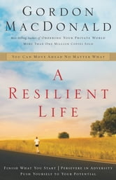 A Resilient Life - You Can Move Ahead No Matter What ebook by Gordon MacDonald