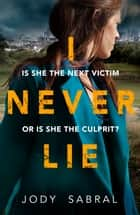 I Never Lie - A compelling psychological thriller that will keep you on the edge of your seat ebook by