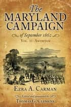 The Maryland Campaign of September 1862 - Volume II, Antietam ebook by Ezra Carman, Thomas Clemens