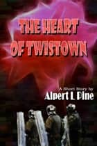 The Heart of Twistown ebook by Alpert L Pine