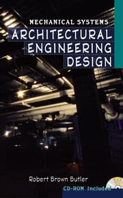 Architectural Engineering Design: Mechanical Systems ebook by Butler, Robert