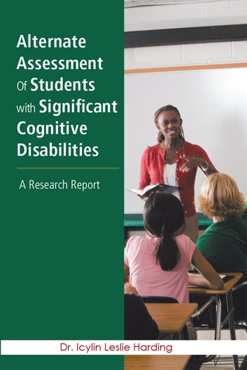Alternate Assessment of Students with Significant Cognitive Disabilities - A Research Report ebook by Icylin Leslie Harding
