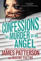 Confessions: The Murder of an Angel ebook by James Patterson,Maxine Paetro