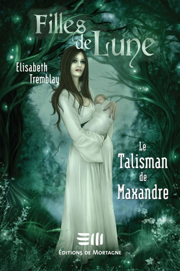 Filles de Lune 3 : Le Talisman de Maxandre ebook by Elisabeth Tremblay