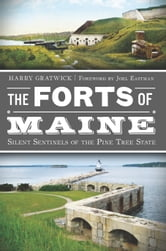The Forts of Maine - Silent Sentinels of the Pine Tree State ebook by Harry Gratwick